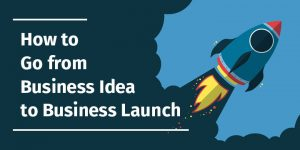how-to-go-from-idea-to-business-launch